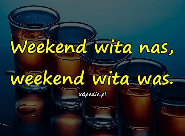 Weekend wita nas, weekend wita was.