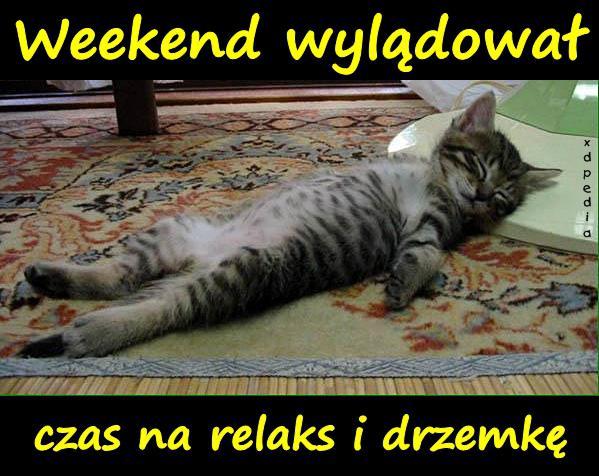 Weekend wylądował, czas na relaks i drzemkę