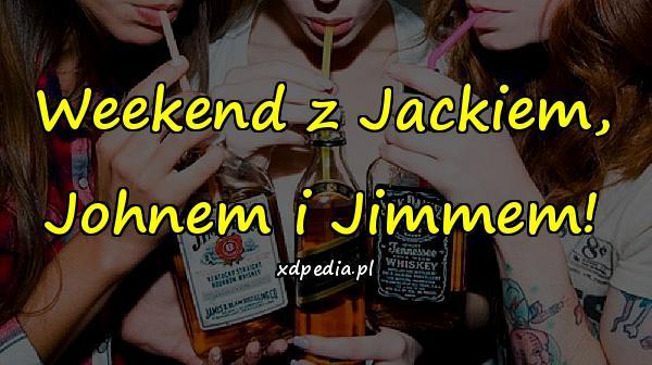 Weekend z Jackiem, Johnem i Jimmem!