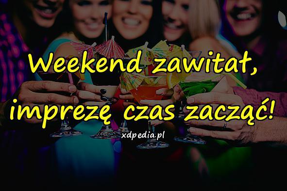 Weekend zawitał, imprezę czas zacząć!
