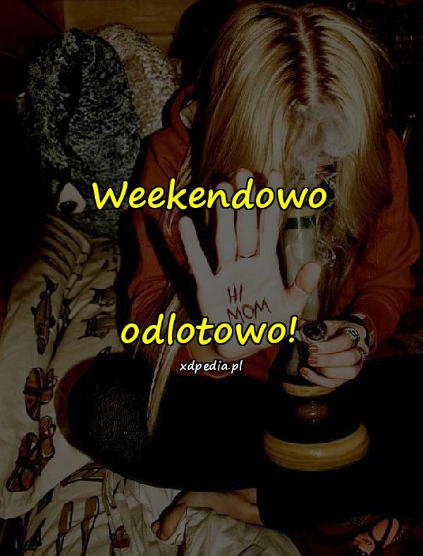 Weekendowo odlotowo!