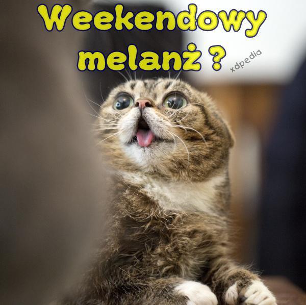 Weekendowy melanż?