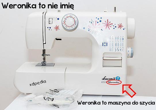 Weronika to nie imię Weronika to maszyna do szycia