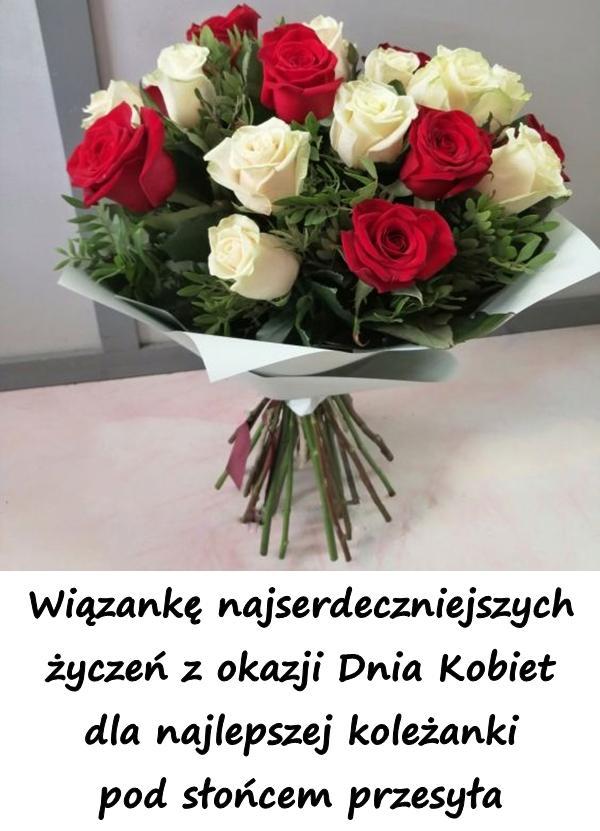 Wiązankę najserdeczniejszych życzeń z okazji Dnia Kobiet dla najlepszej koleżanki pod słońcem przesyła