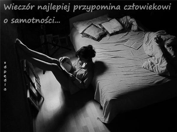 Wieczór najlepiej przypomina człowiekowi o samotności...