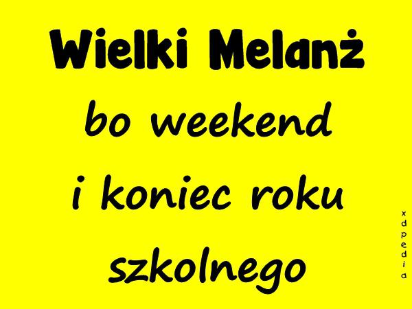 Wielki Melanż bo weekend i koniec roku szkolnego