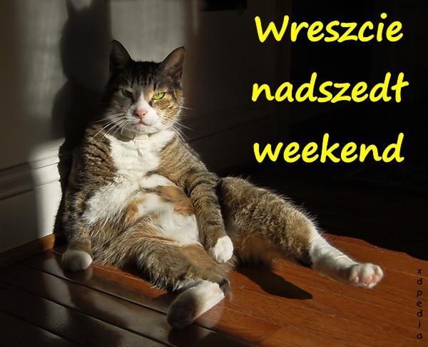 Wreszcie nadszedł weekend