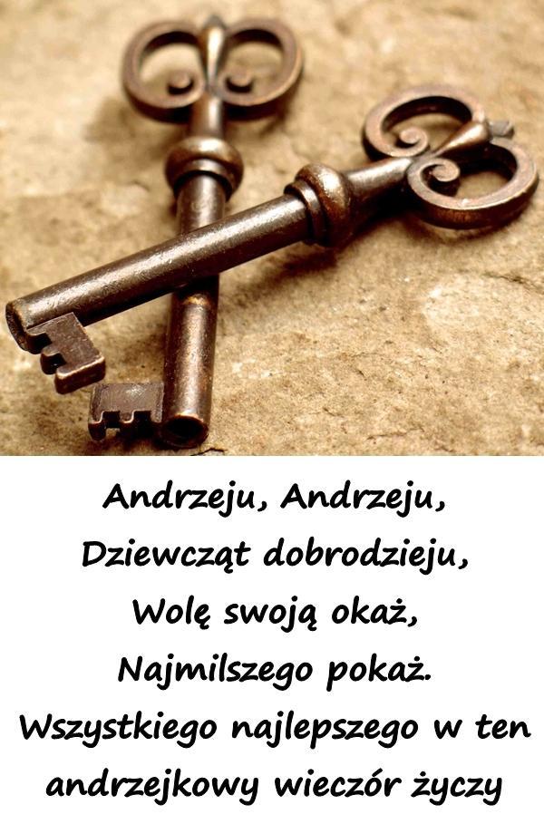 Andrzeju, Andrzeju, Dziewcząt dobrodzieju, Wolę swoją okaż, Najmilszego pokaż. Wszystkiego najlepszego w ten andrzejkowy wieczór życzy