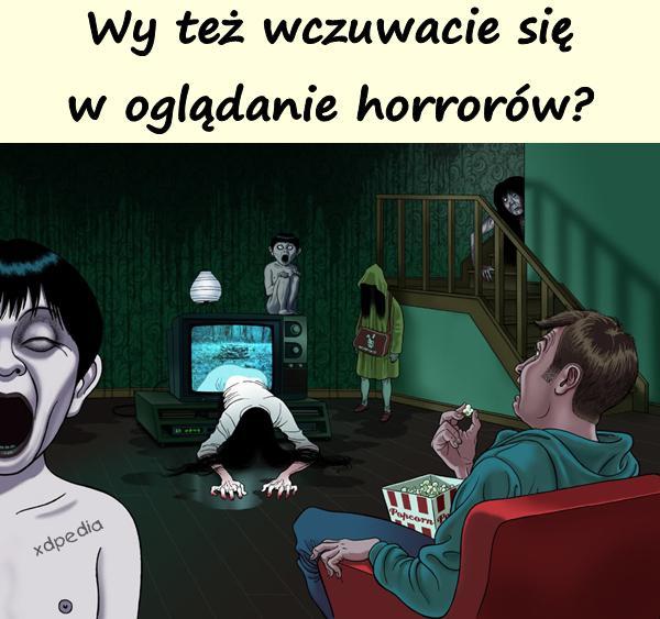 Wy też wczuwacie się w oglądanie horrorów?
