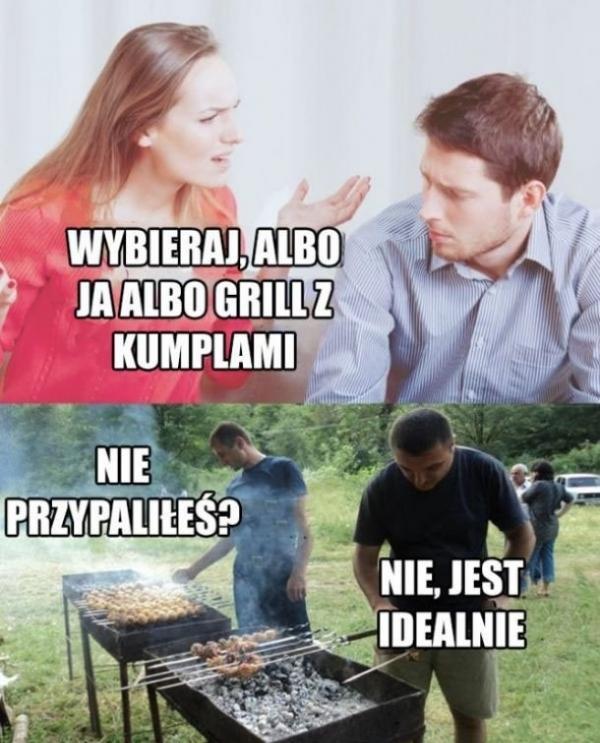 Wybieraj, albo ja, albo grill z kumplami?