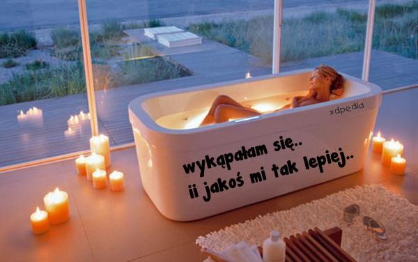 Wykąpałam się.. ii jakoś mi tak lepiej..