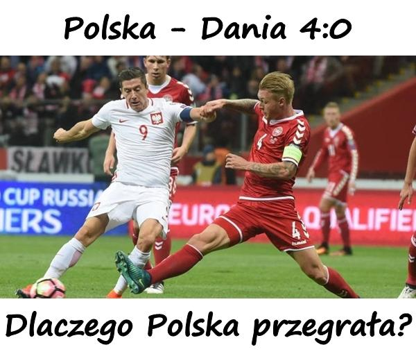 Wynik meczu Polska - Dania 4:0. Eliminacje Mistrzostw Świata 2018. Dlaczego Polska przegrała?