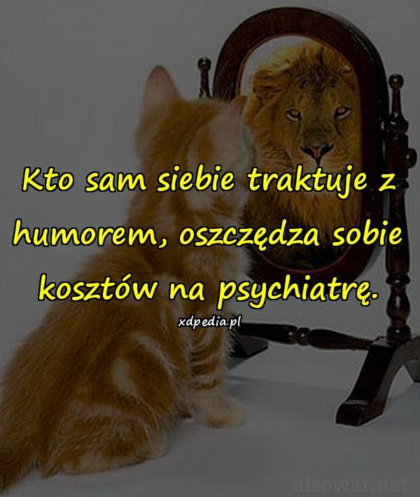 Kto sam siebie traktuje z humorem, oszczędza sobie kosztów na psychiatrę.