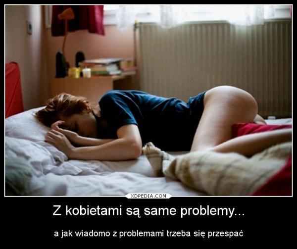 Z kobietami są same problemy...