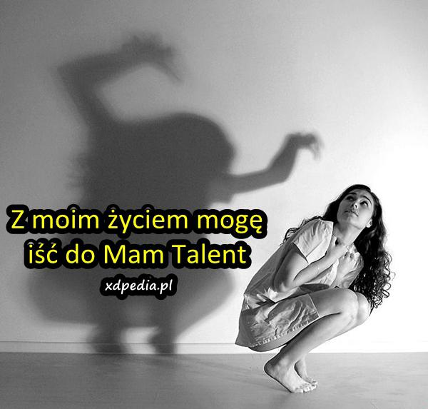 Z moim życiem mogę iść do Mam Talent