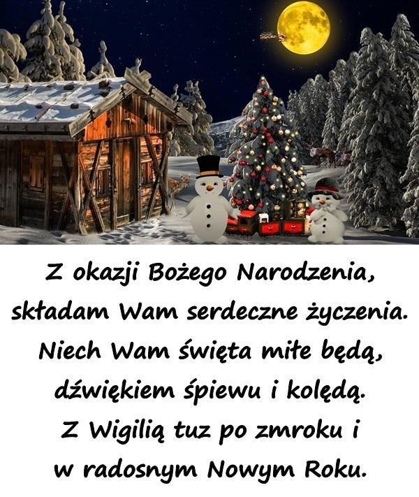 Z okazji Bożego Narodzenia, składam Wam serdeczne życzenia. Niech Wam święta miłe będą, dźwiękiem śpiewu i kolędą. Z Wigilią tuz po zmroku i w radosnym Nowym Roku.