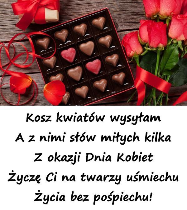Kosz kwiatów wysyłam A z nimi słów miłych kilka Z okazji Dnia Kobiet Życzę Ci na twarzy uśmiechu Życia bez pośpiechu!