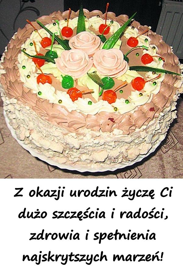Z okazji urodzin życzę Ci dużo szczęścia i radości, zdrowia i spełnienia najskrytszych marzeń!