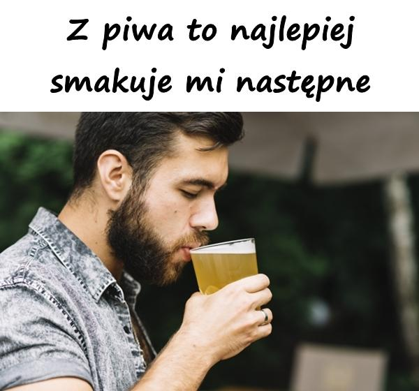 Z piwa to najlepiej smakuje mi następne