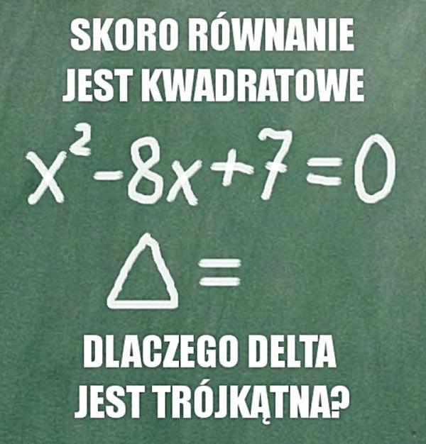 Skoro równanie jest kwadratowe, to dlaczego delta jest trójkątna?
