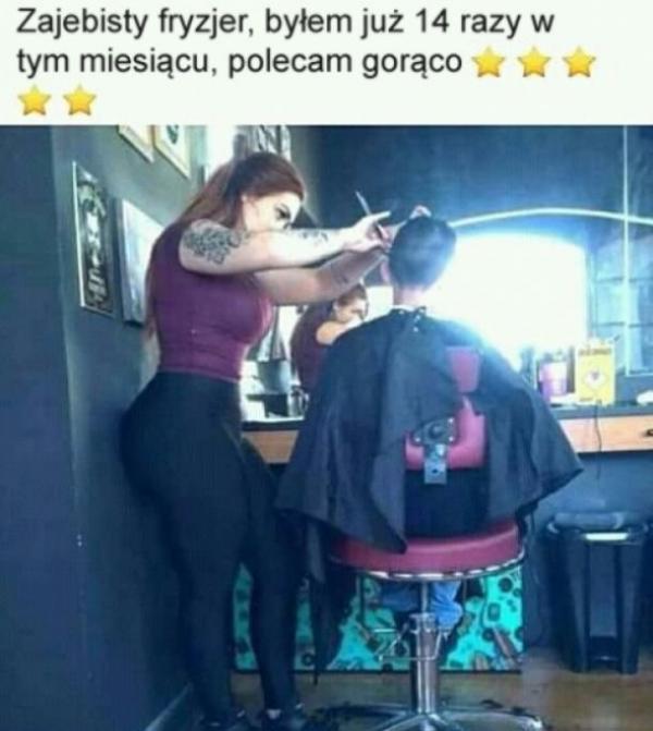 Zajebisty fryzjer, byłem już 14 razy w tym miesiącu