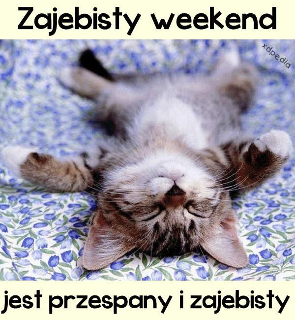 Zajebisty weekend jest przespany i zajebisty
