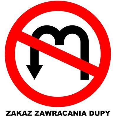 Zakaz zawracania dupy Tagi: kwejk, znak, memy, dupa, mem, zakaz, zawracanie.