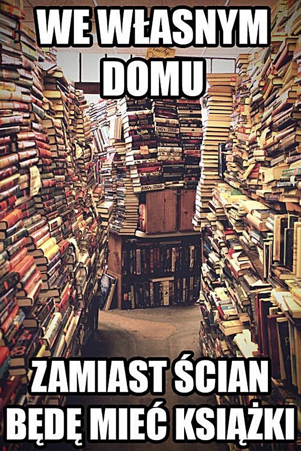 We własnym domu zamiast ścian będę mieć książki