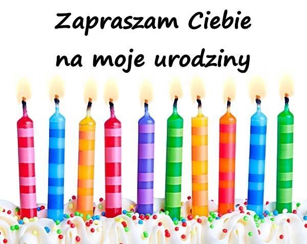 Zapraszam Ciebie na moje urodziny
