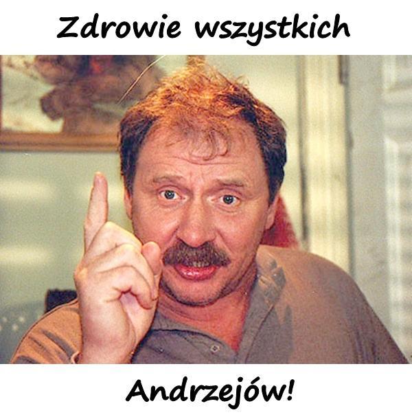 Zdrowie wszystkich Andrzejów!