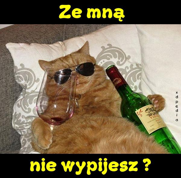 Ze mną nie wypijesz?