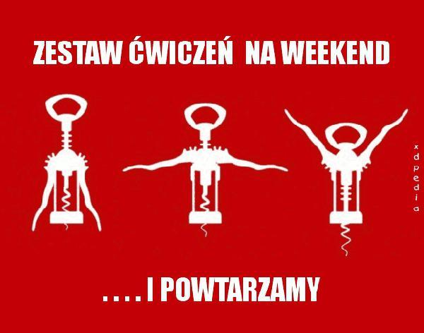Zestaw ćwiczeń na weekend... Tagi: kwejk, memy, picie, mem, weekend, melanż, impreza, ćwiczenia, łikend, party.