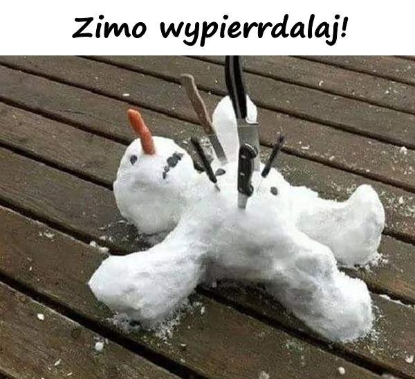 Zimo wypierrdalaj!