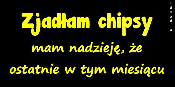 Zjadłam chipsy mam nadzieję, że ostatnie w tym miesiącu