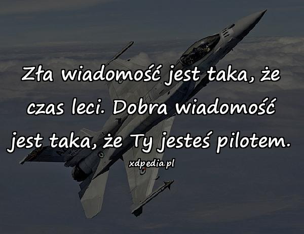 Zła wiadomość jest taka, że czas leci. Dobra wiadomość jest taka, że Ty jesteś pilotem.