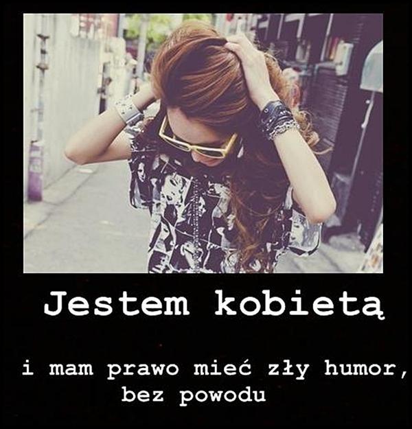 Jestem kobietą i mam prawo mieć zły humor bez powodu.
