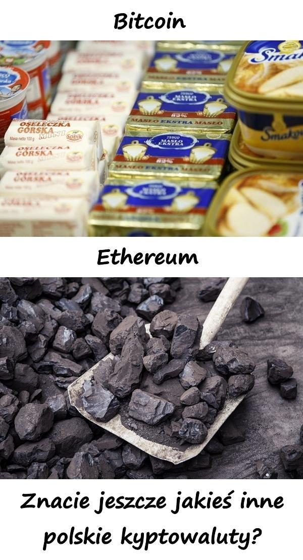 Bitcoin - masło, Ethereum - węgiel. Znacie jeszcze jakieś inne polskie kyptowaluty?