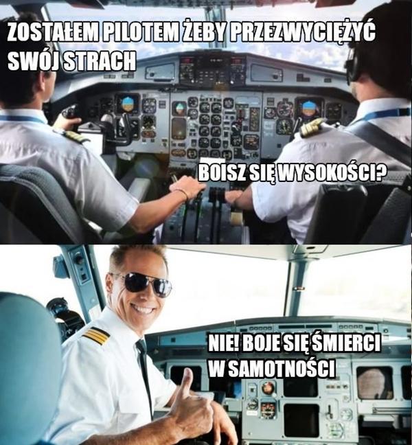 - Zostałem pilotem żeby przezwyciężyć swój strach. - Boisz się wysokości? - Nie, śmierci w samotności.