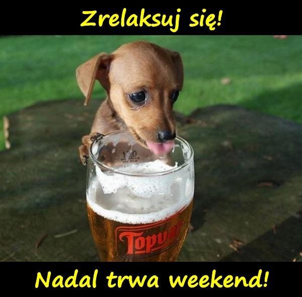 Zrelaksuj się! Nadal trwa weekend!
