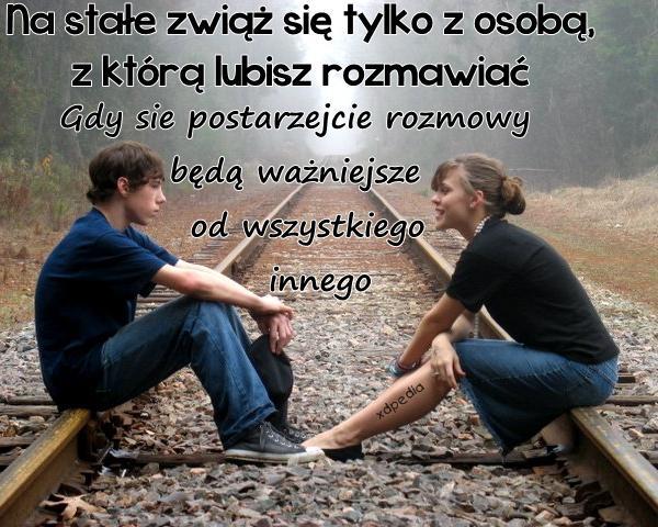 Na stałe zwiąż się tylko z osobą, z którą lubisz rozmawiać. Gdy sie postarzejcie rozmowy będą ważniejsze od wszystkiego innego. Tagi: przyszłość, starość, memy, mem, związek, bliskość, rozmowy, zrozumienie, trwałość, lovsy.