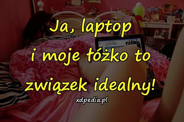 Ja, laptop i moje łóżko to związek idealny!