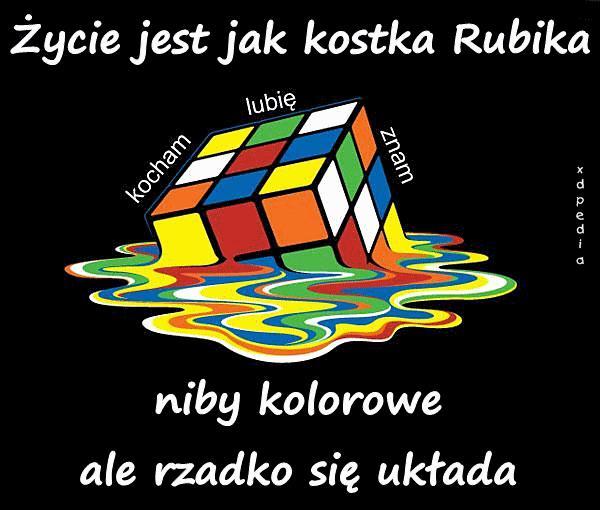 Życie jest jak kostka Rubika niby kolorowe ale rzadko się układa Tagi: demotywator, rzeczywistość, życie, demotywatory, problemy, spokój, demot, kolory, kłopoty, kostkarubika.