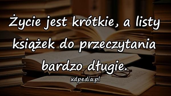 Życie jest krótkie, a listy książek do przeczytania bardzo długie.