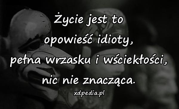życie Jest To Opowieść Idioty Xdpedia 34925