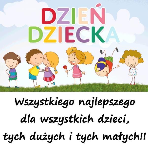 Wszystkiego najlepszego dla wszystkich dzieci, tych dużych i tych małych!!