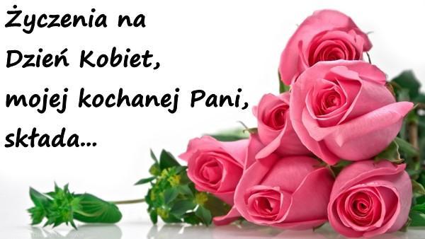 Życzenia na Dzień Kobiet, mojej kochanej Pani, składa...