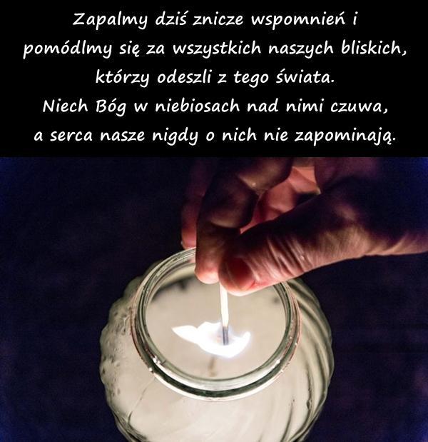 Zapalmy dziś znicze wspomnień i pomódlmy się za wszystkich naszych bliskich, którzy odeszli z tego świata. Niech Bóg w niebiosach nad nimi czuwa, a serca nasze nigdy o nich nie zapominają.
