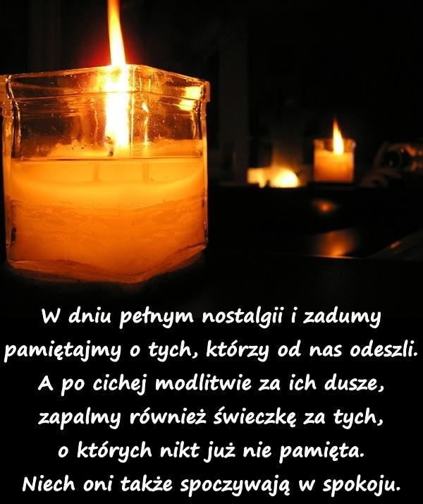 W dniu pełnym nostalgii i zadumy pamiętajmy o tych, którzy od nas odeszli. A po cichej modlitwie za ich dusze, zapalmy również świeczkę za tych, o których nikt już nie pamięta. Niech oni także spoczywają w spokoju.