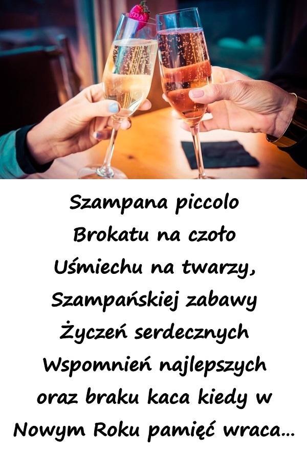 Szampana piccolo Brokatu na czoło Uśmiechu na twarzy, Szampańskiej zabawy Życzeń serdecznych Wspomnień najlepszych oraz braku kaca kiedy w Nowym Roku pamięć wraca