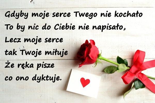 Gdyby moje serce Twego nie kochało To by nic do Ciebie nie napisało, Lecz moje serce tak Twoje miłuje Że ręka pisze co ono dyktuje.